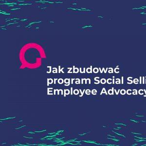 Jak zbudować program social selling employee advocacy?